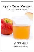 Earth Clinic Presents: Apple Cider Vinegar: A Modern Folk Remedy